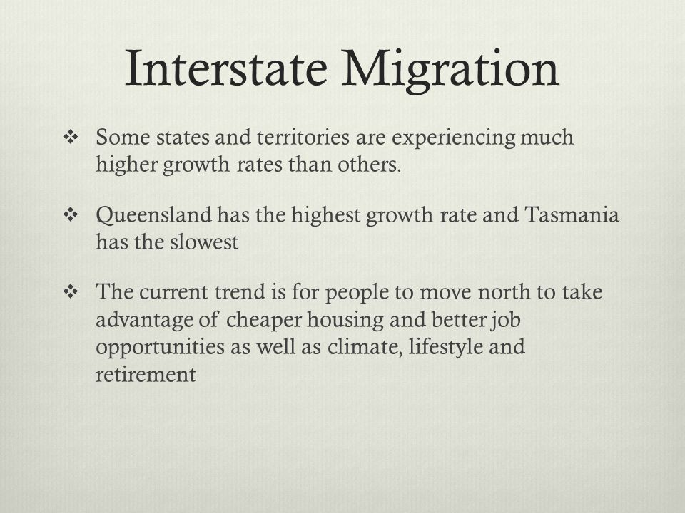 Interstate Migration Some states and territories are experiencing much higher growth rates than others.