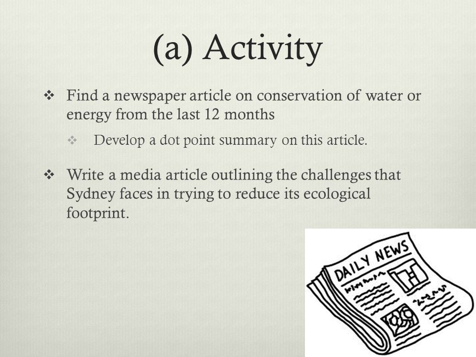 (a) Activity Find a newspaper article on conservation of water or energy from the last 12 months. Develop a dot point summary on this article.