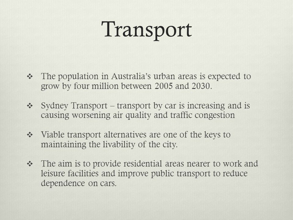 Transport The population in Australia's urban areas is expected to grow by four million between 2005 and 2030.