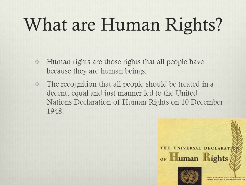 What are Human Rights Human rights are those rights that all people have because they are human beings.