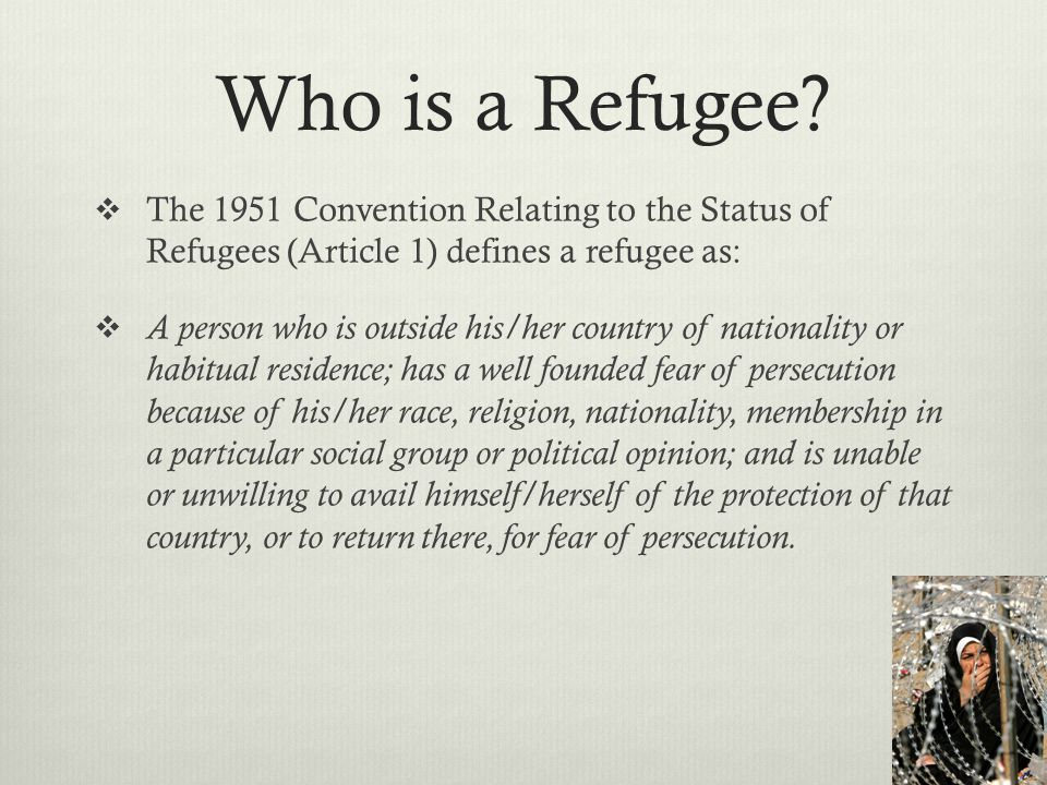 Who is a Refugee The 1951 Convention Relating to the Status of Refugees (Article 1) defines a refugee as: