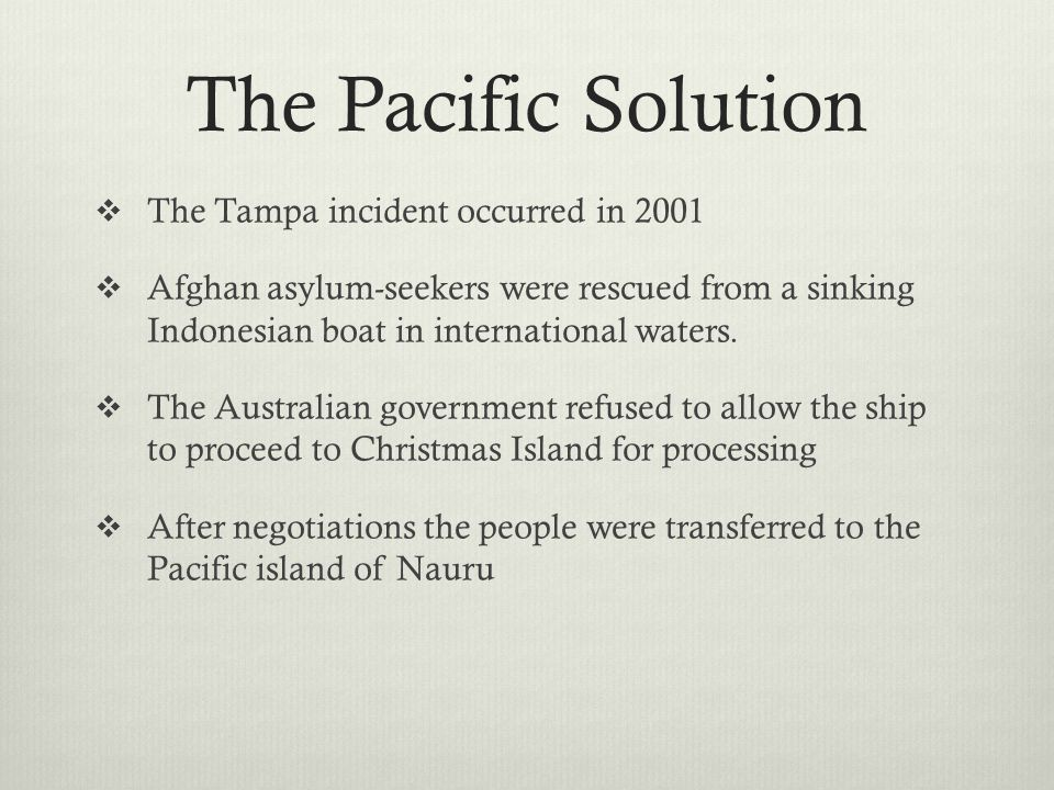 The Pacific Solution The Tampa incident occurred in 2001