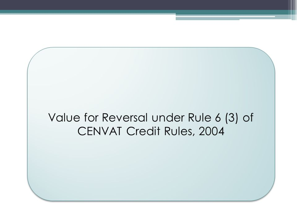 Value for Reversal under Rule 6 (3) of CENVAT Credit Rules, 2004
