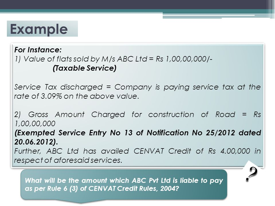 Example For Instance: 1) Value of flats sold by M/s ABC Ltd = Rs 1,00,00,000/- (Taxable Service)