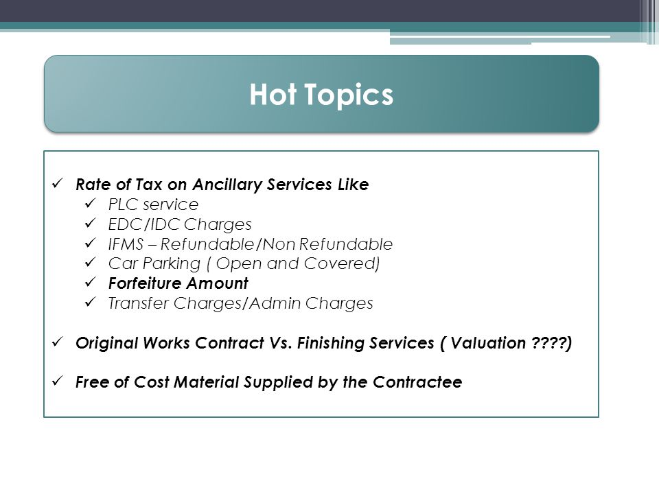 Hot Topics Rate of Tax on Ancillary Services Like PLC service