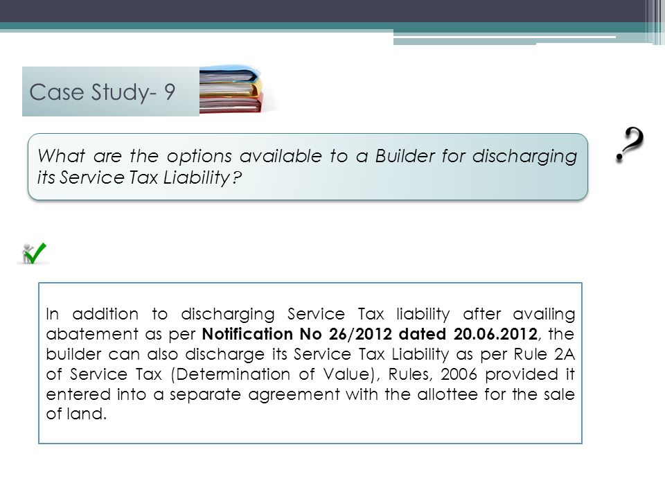 Case Study- 9 What are the options available to a Builder for discharging its Service Tax Liability