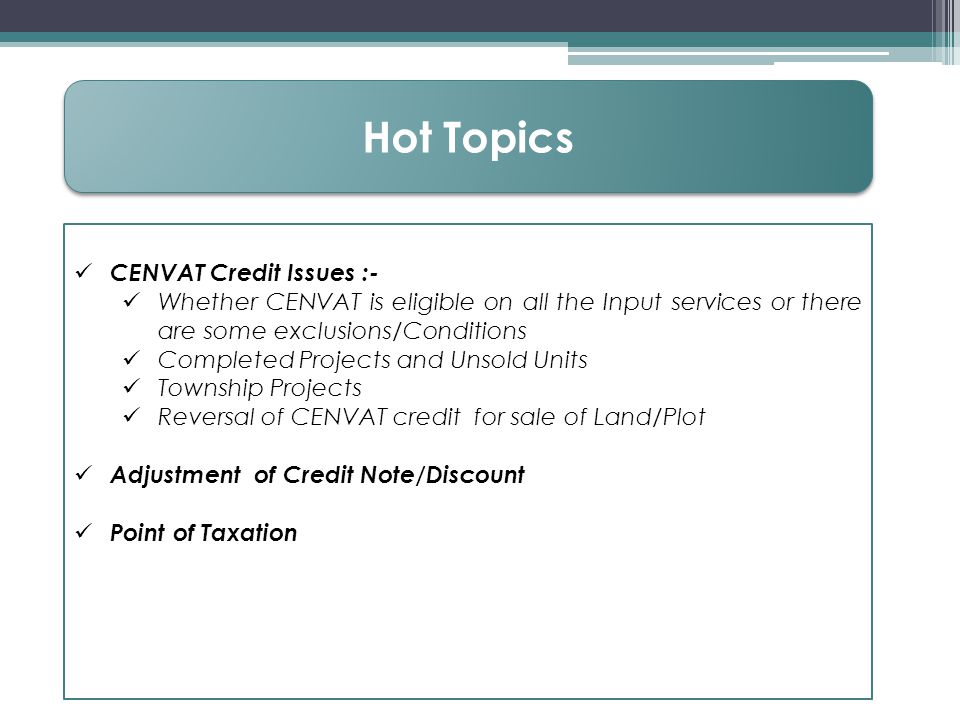 Hot Topics CENVAT Credit Issues :-