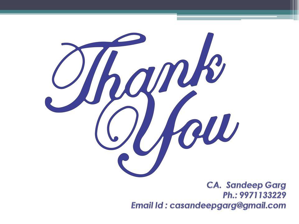 CA. Sandeep Garg Ph.: 9971133229 Email Id : casandeepgarg@gmail.com