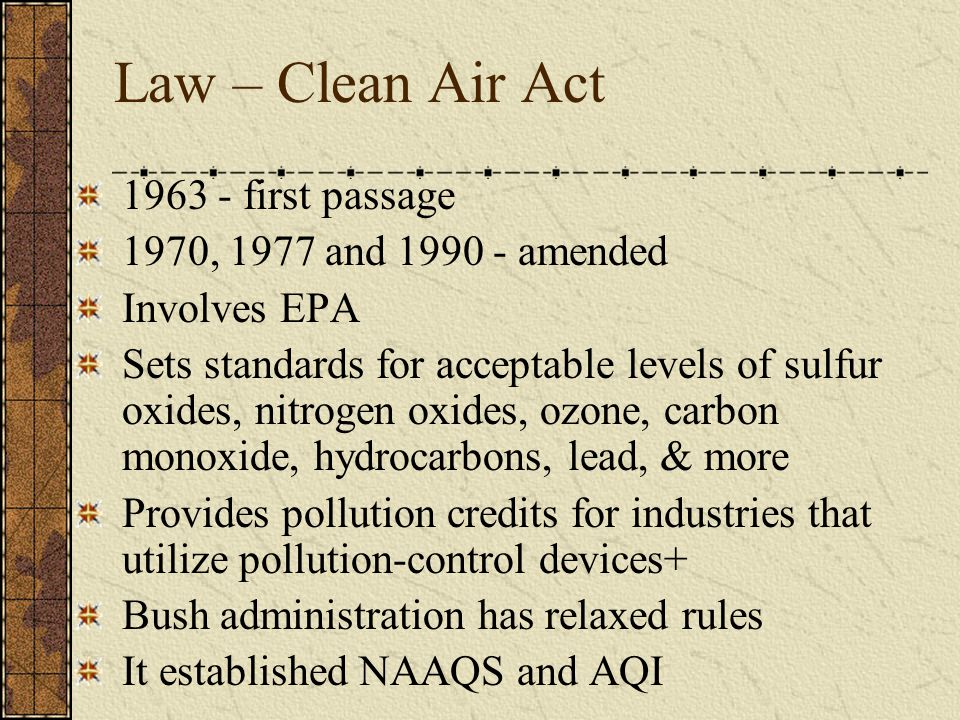 Law – Clean Air Act 1963 - first passage 1970, 1977 and 1990 - amended