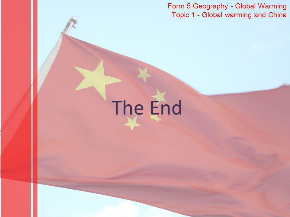 The End Form 5 Geography - Global Warming