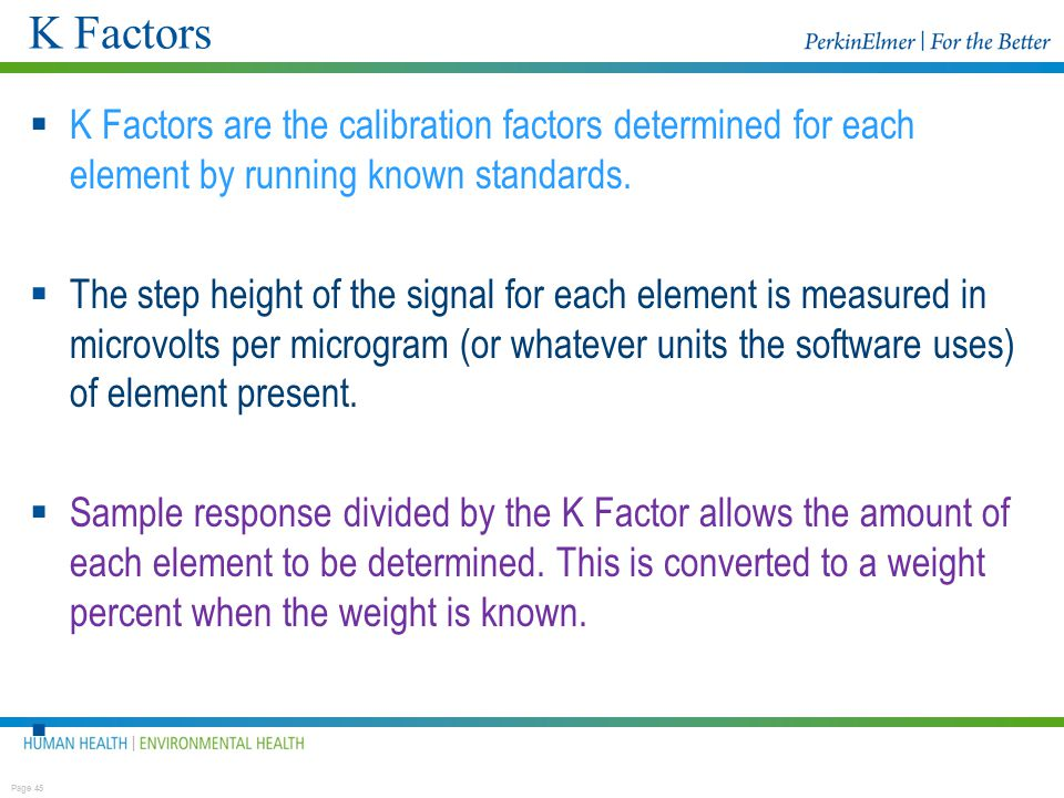 K Factors K Factors are the calibration factors determined for each element by running known standards.