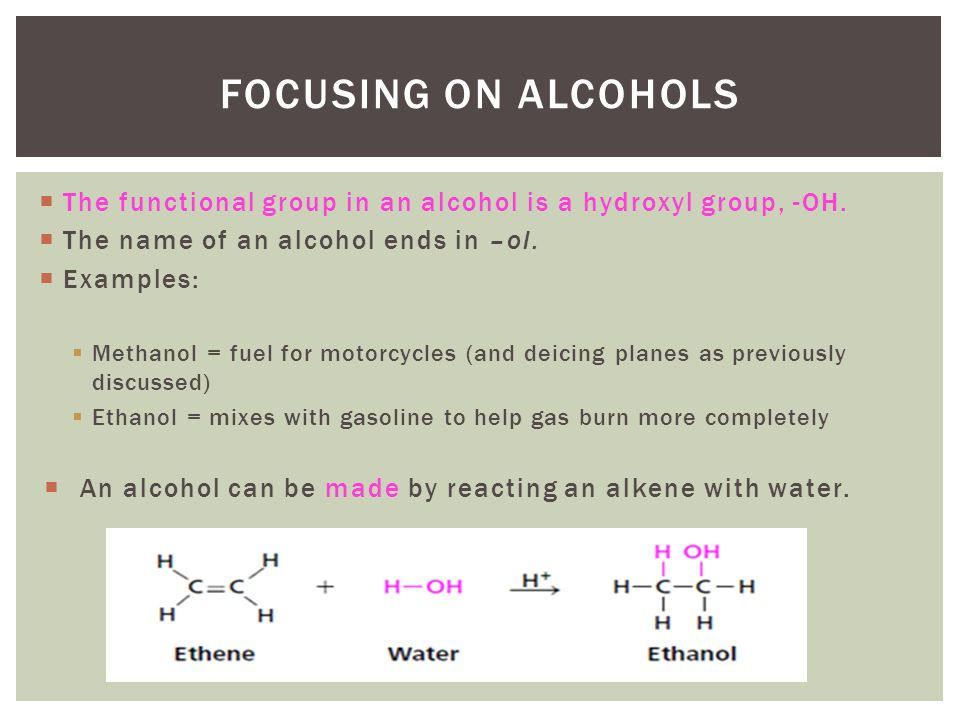 Focusing on Alcohols The functional group in an alcohol is a hydroxyl group, -OH. The name of an alcohol ends in –ol.