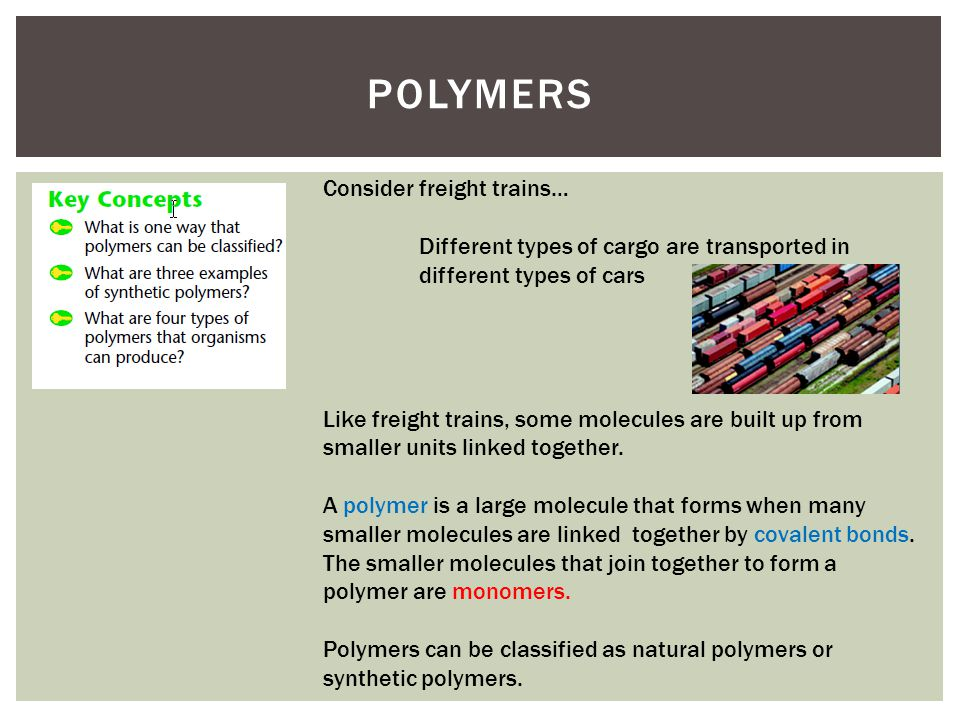 Polymers Consider freight trains…