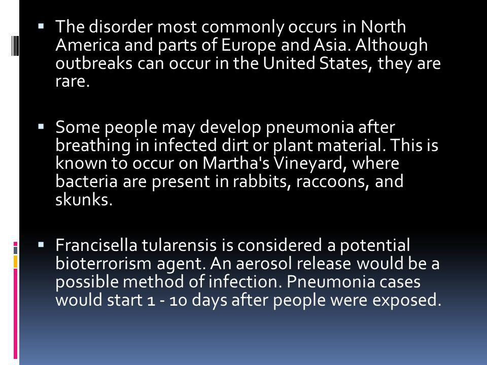 The disorder most commonly occurs in North America and parts of Europe and Asia. Although outbreaks can occur in the United States, they are rare.