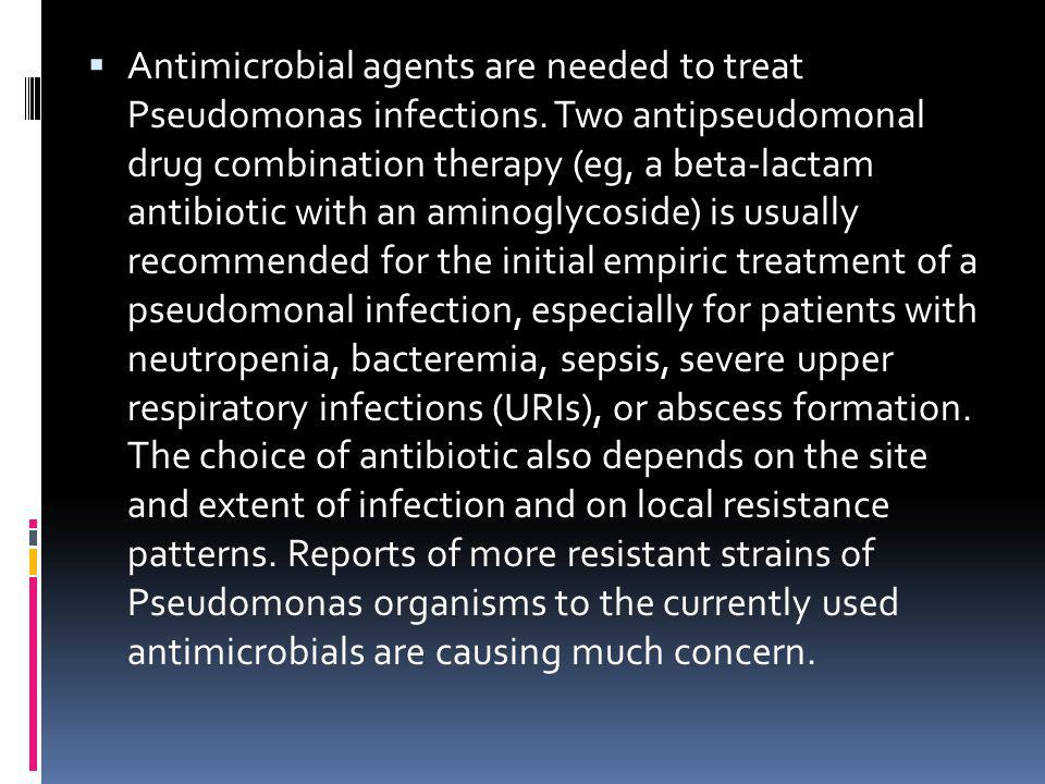 Antimicrobial agents are needed to treat Pseudomonas infections