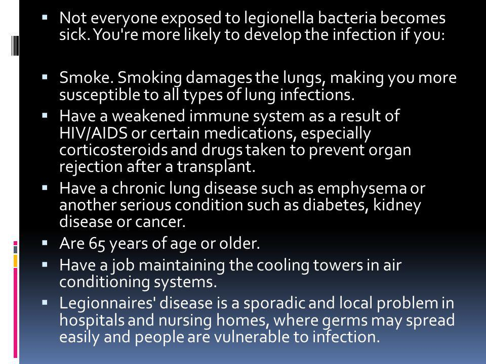Not everyone exposed to legionella bacteria becomes sick