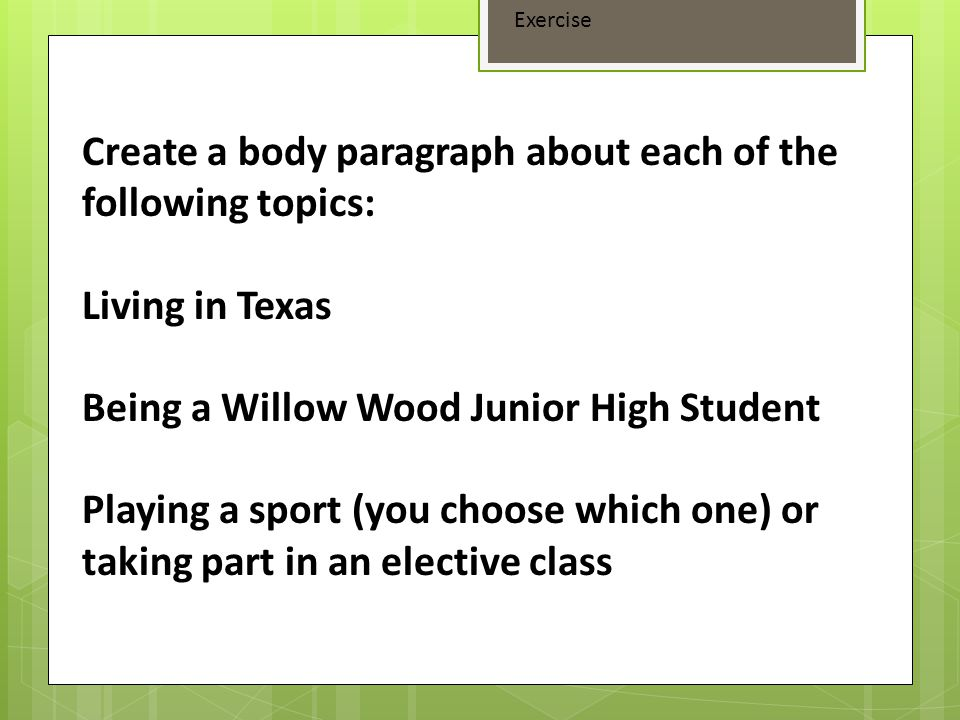 Create a body paragraph about each of the following topics: