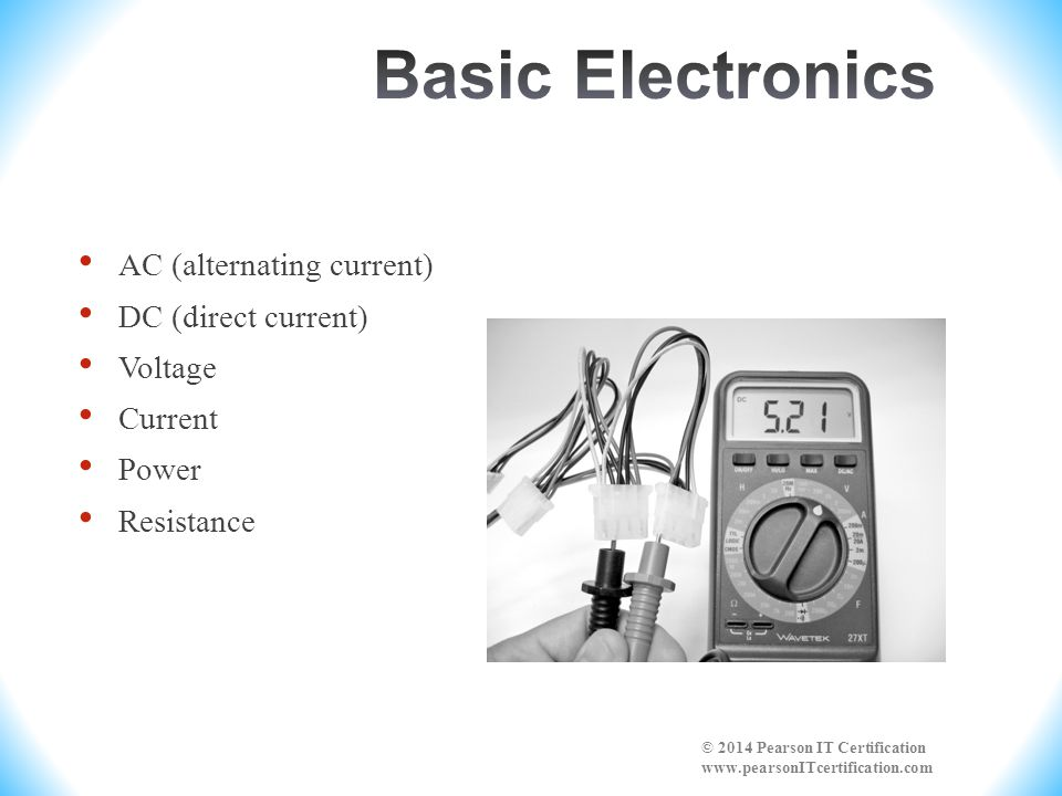 Basic Electronics AC (alternating current) DC (direct current) Voltage
