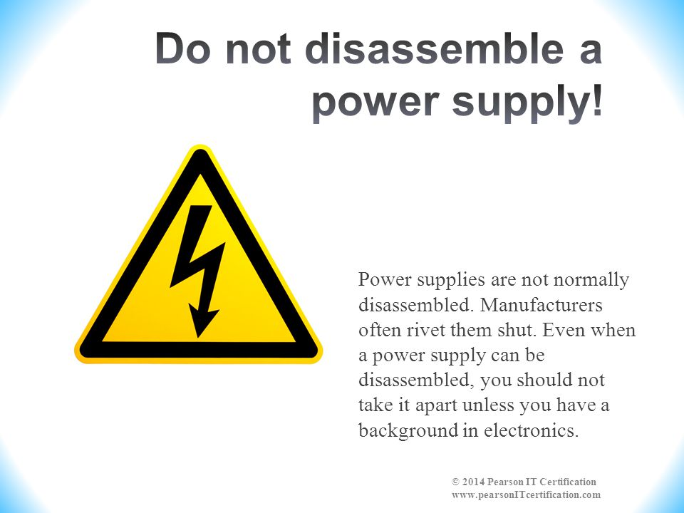 Do not disassemble a power supply!