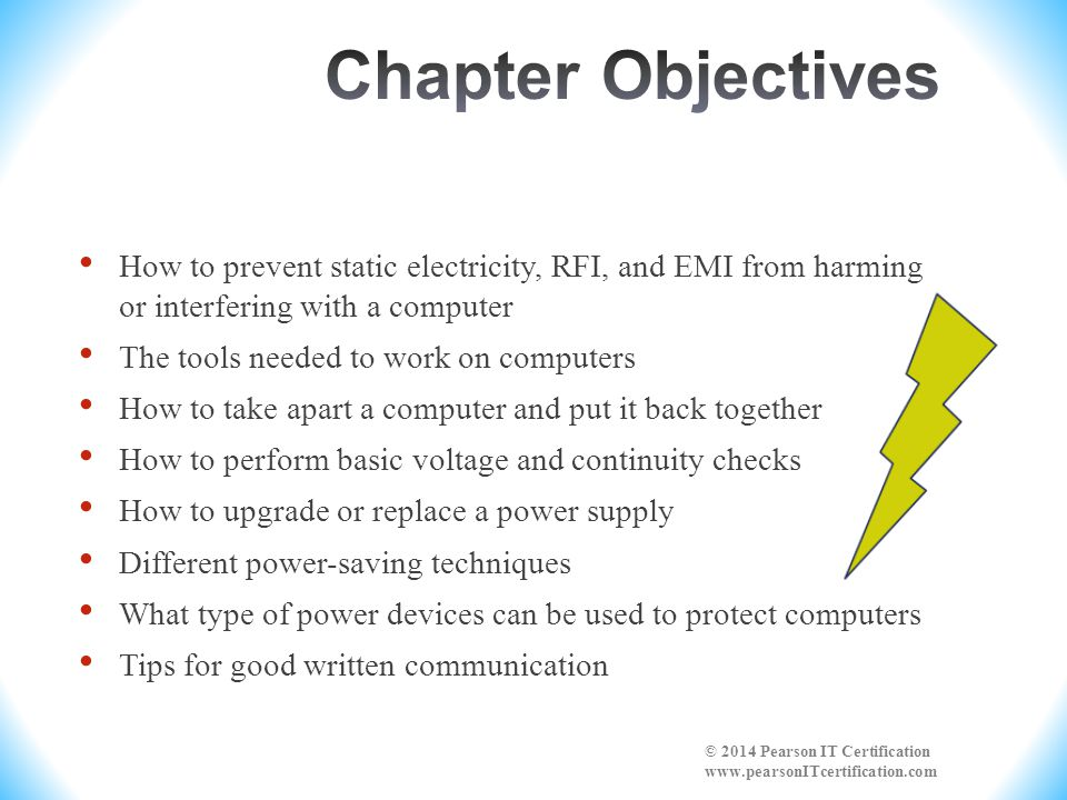 Chapter Objectives How to prevent static electricity, RFI, and EMI from harming or interfering with a computer.