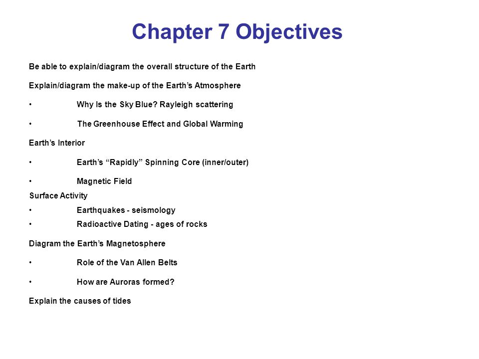 Chapter 7 Objectives Be able to explain/diagram the overall structure of the Earth. Explain/diagram the make-up of the Earth's Atmosphere.