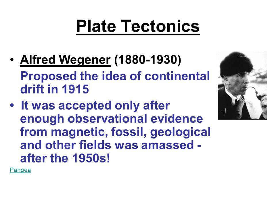 Plate Tectonics Alfred Wegener (1880-1930)
