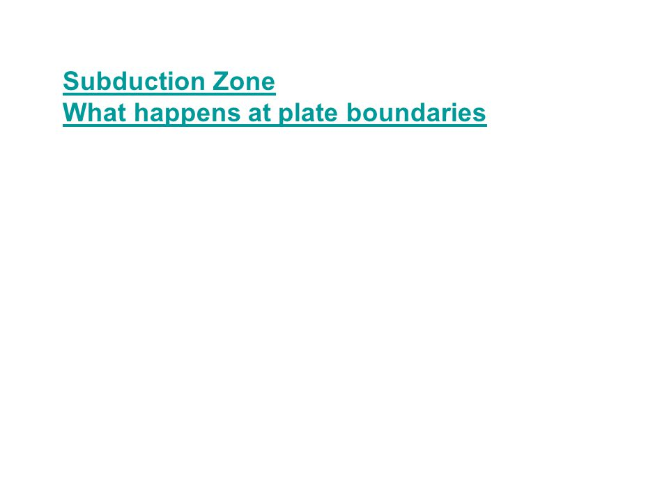 Subduction Zone What happens at plate boundaries