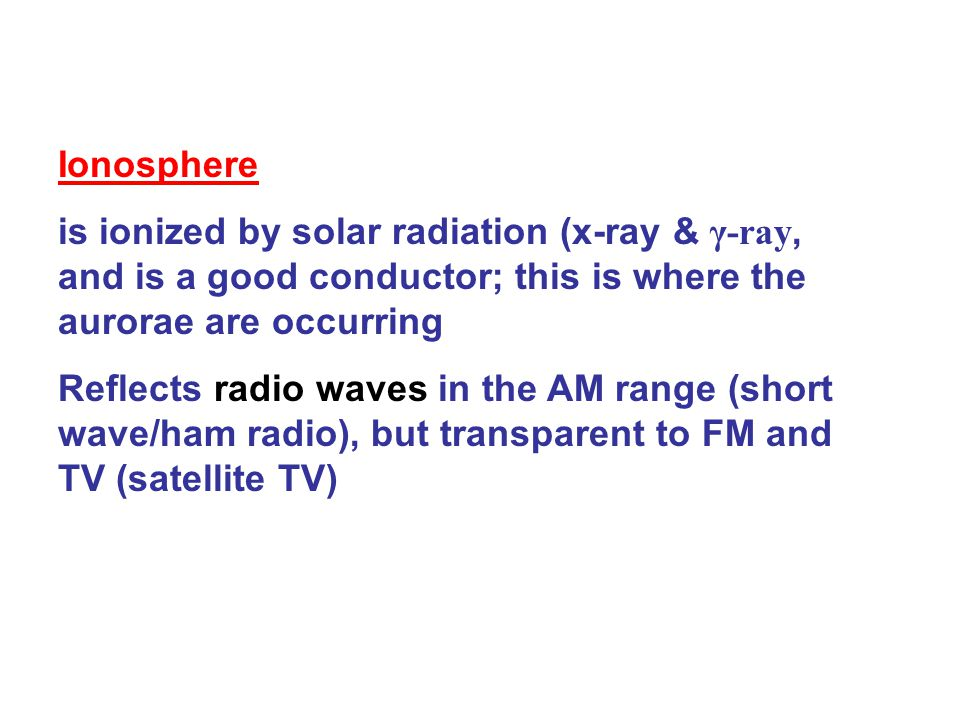 Ionosphere is ionized by solar radiation (x-ray & γ-ray, and is a good conductor; this is where the aurorae are occurring.