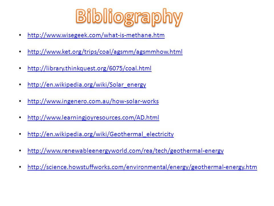 Bibliography http://www.wisegeek.com/what-is-methane.htm