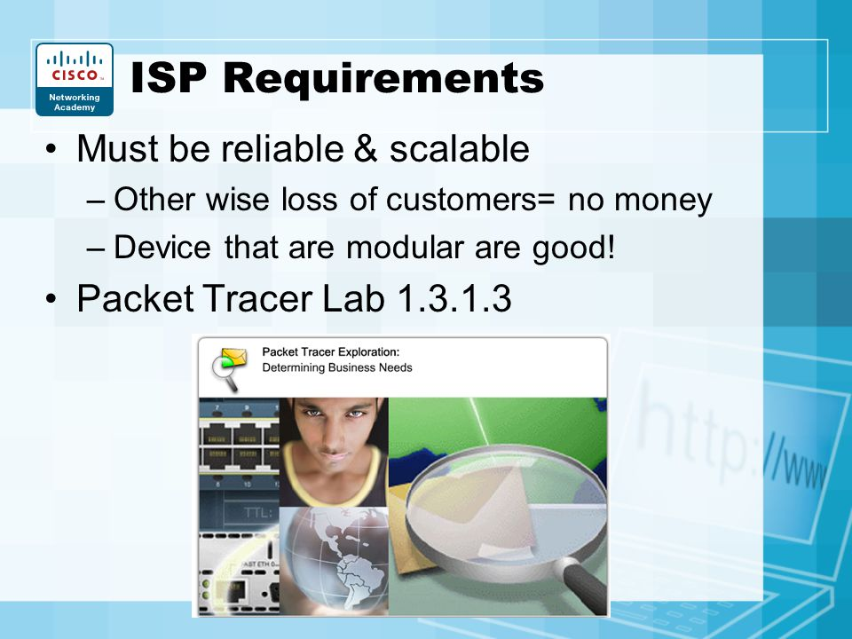 ISP Requirements Must be reliable & scalable Packet Tracer Lab 1.3.1.3