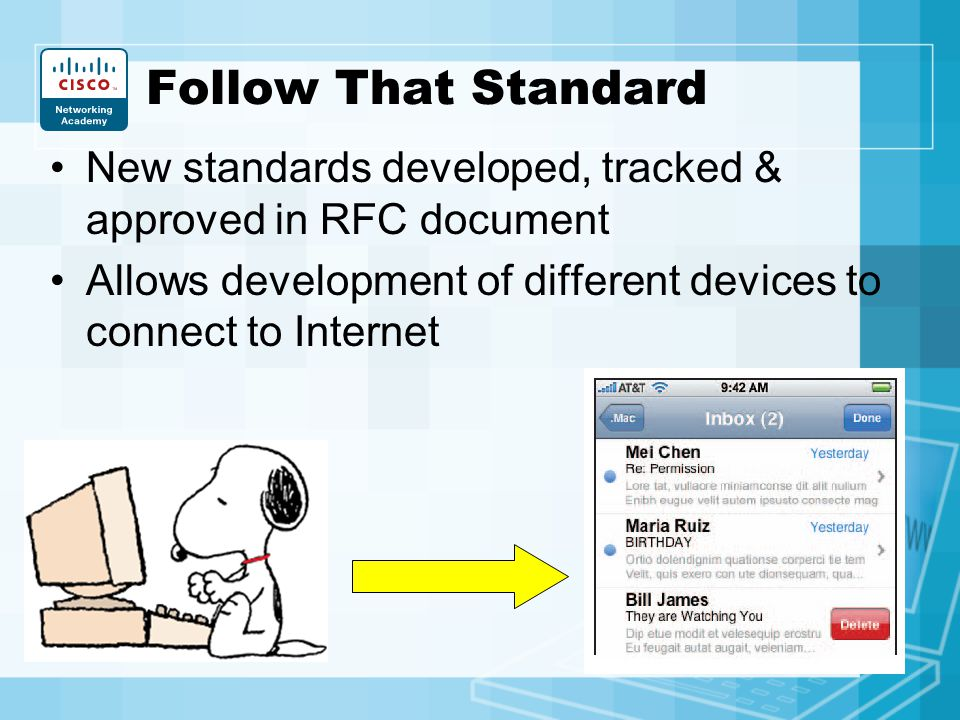 Follow That Standard New standards developed, tracked & approved in RFC document.