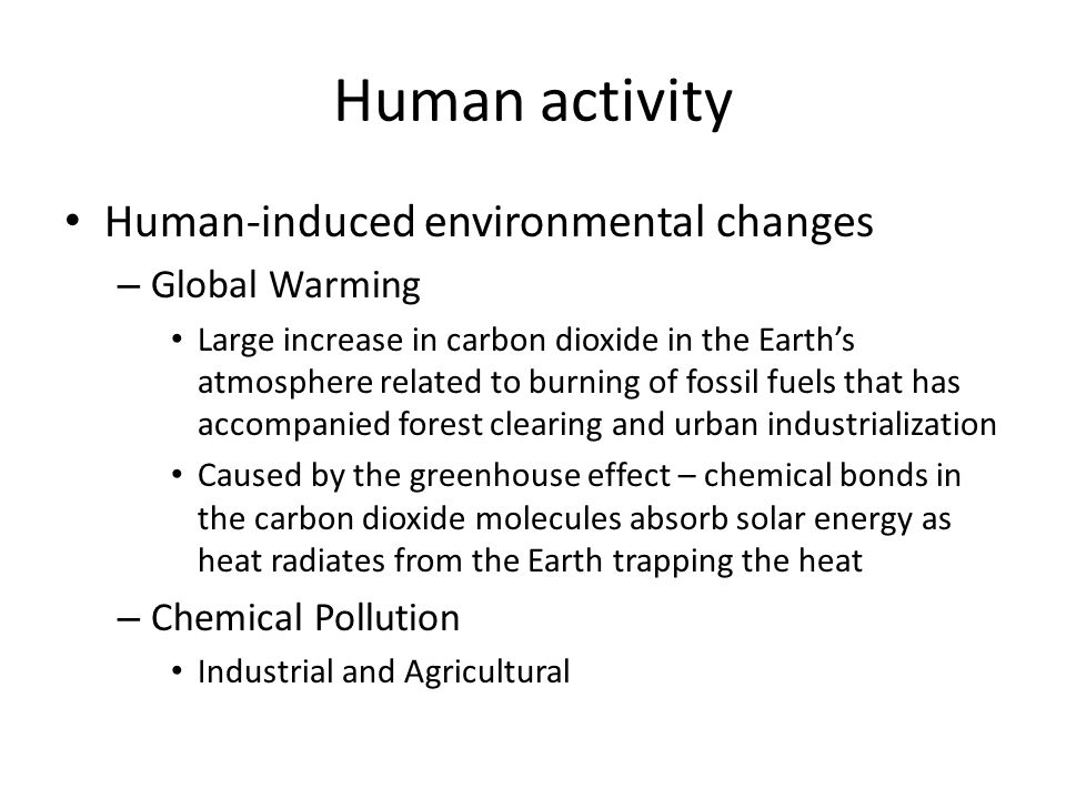 Human activity Human-induced environmental changes Global Warming