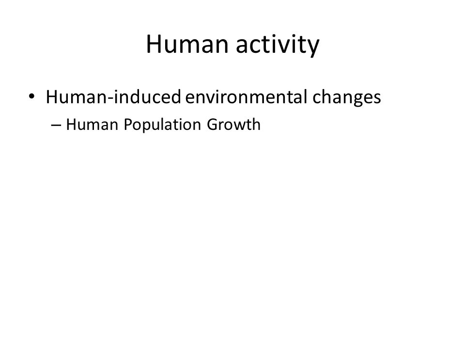 Human activity Human-induced environmental changes