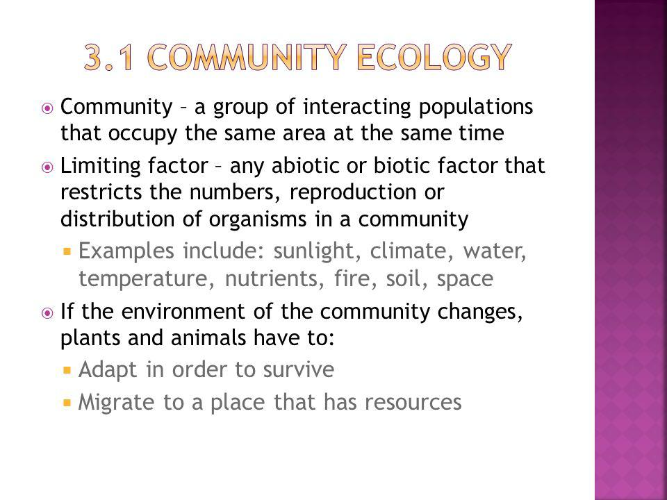 3.1 Community ecology Community – a group of interacting populations that occupy the same area at the same time.