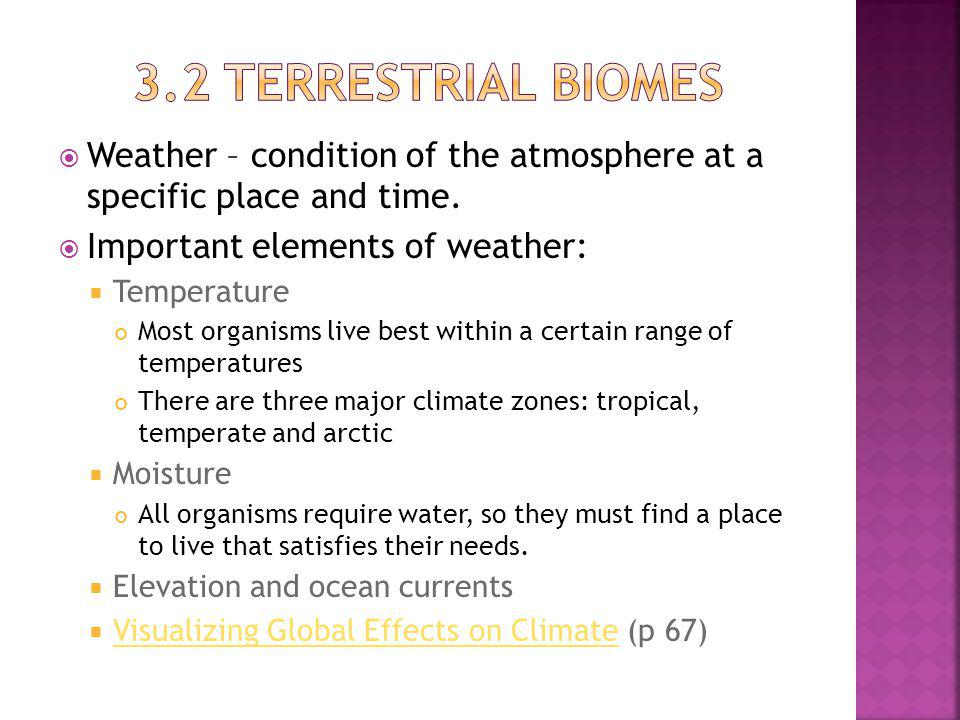 3.2 Terrestrial biomes Weather – condition of the atmosphere at a specific place and time. Important elements of weather: