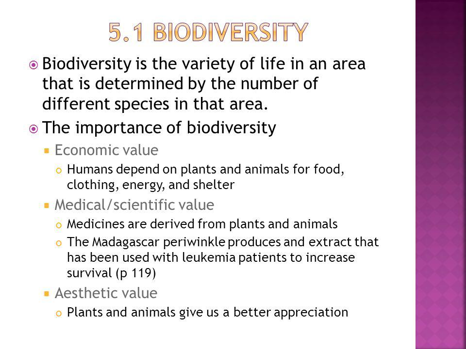 5.1 Biodiversity Biodiversity is the variety of life in an area that is determined by the number of different species in that area.