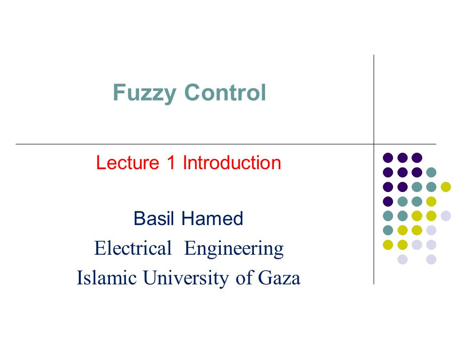 Fuzzy Control Electrical Engineering Islamic University of Gaza