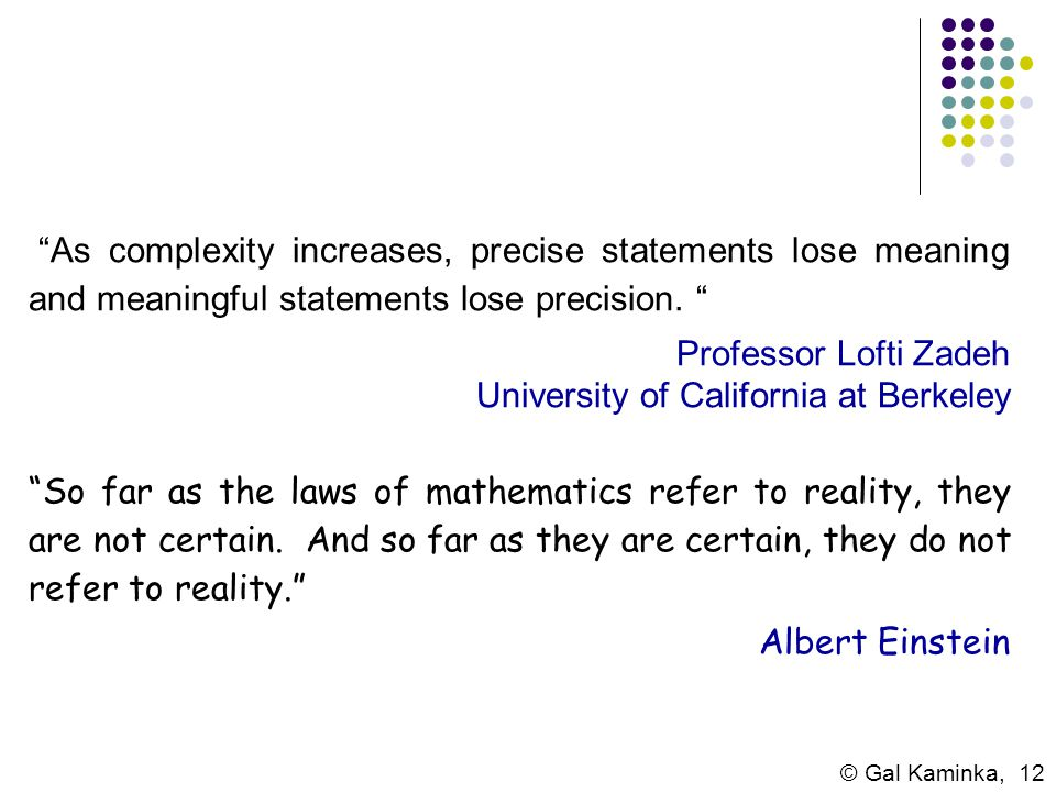 As complexity increases, precise statements lose meaning and meaningful statements lose precision.