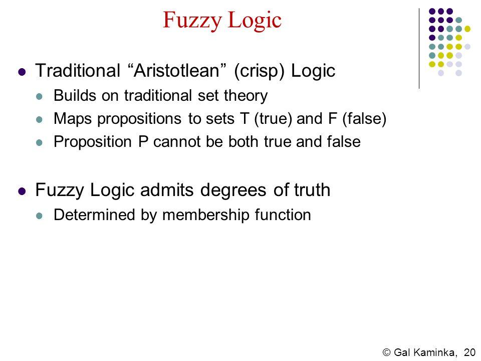 Fuzzy Logic Traditional Aristotlean (crisp) Logic