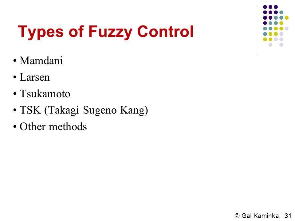 Types of Fuzzy Control • Mamdani • Larsen • Tsukamoto • TSK (Takagi Sugeno Kang) • Other methods