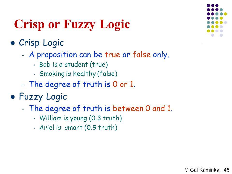 Crisp or Fuzzy Logic Crisp Logic Fuzzy Logic