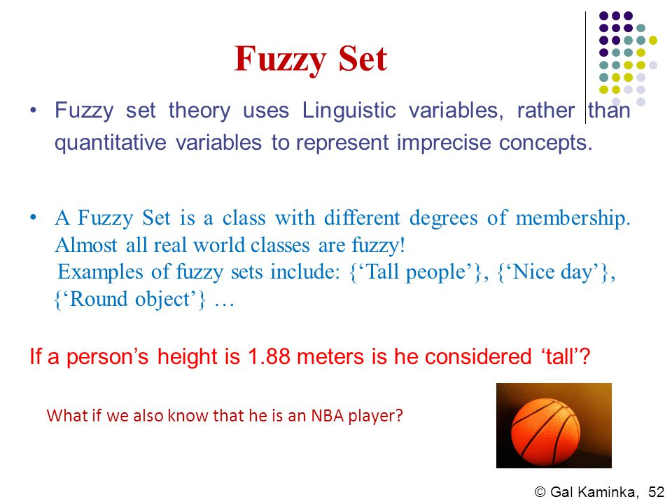 Fuzzy Set Fuzzy set theory uses Linguistic variables, rather than quantitative variables to represent imprecise concepts.