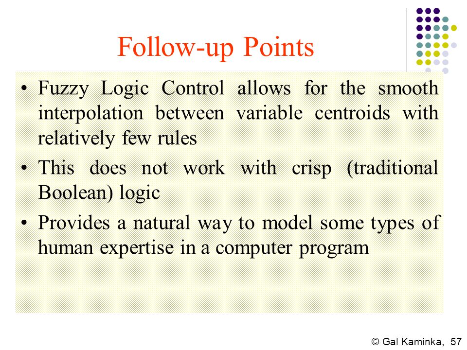 Follow-up Points Fuzzy Logic Control allows for the smooth interpolation between variable centroids with relatively few rules.