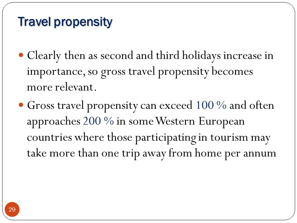 Travel propensity Clearly then as second and third holidays increase in importance, so gross travel propensity becomes more relevant.