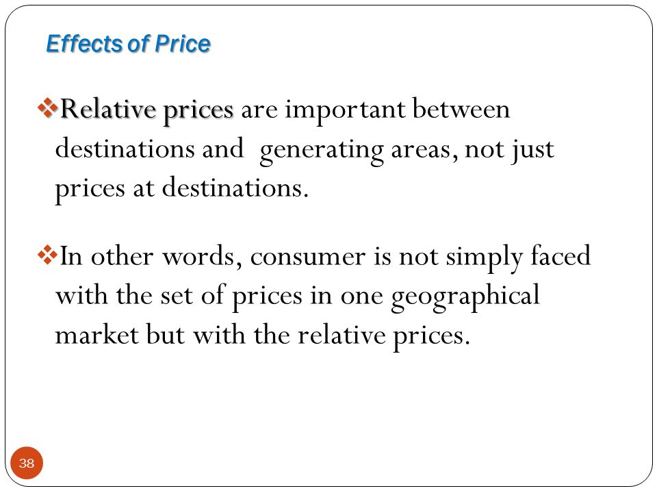 Effects of Price Relative prices are important between destinations and generating areas, not just prices at destinations.