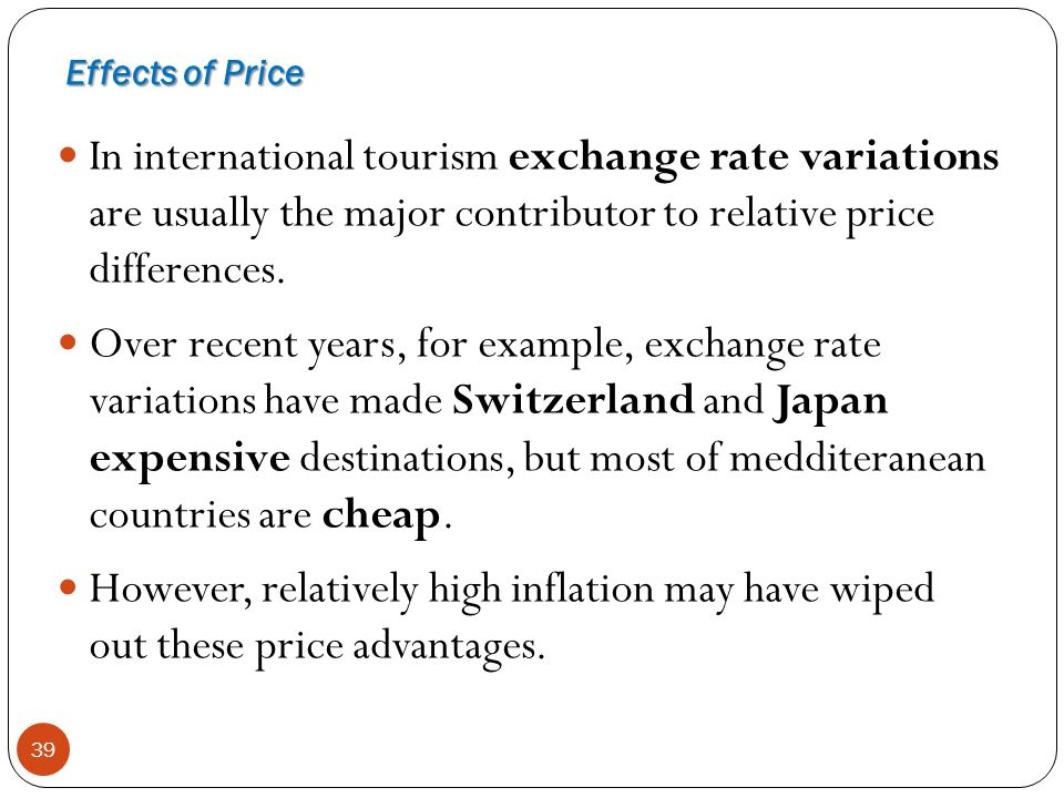 Effects of Price In international tourism exchange rate variations are usually the major contributor to relative price differences.