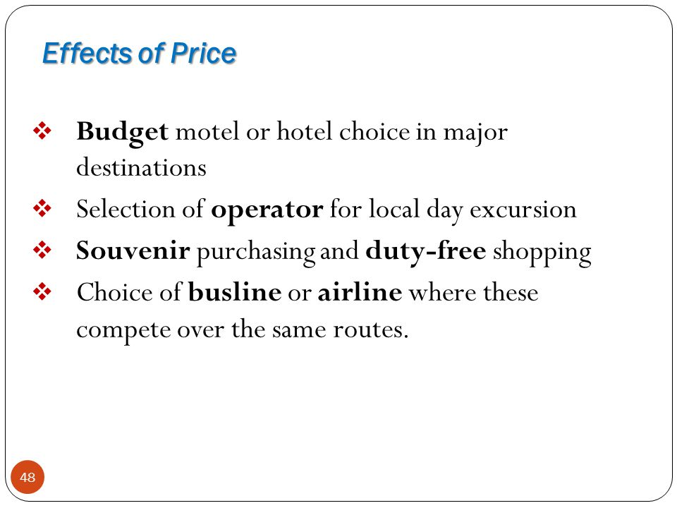 Effects of Price Budget motel or hotel choice in major destinations. Selection of operator for local day excursion.