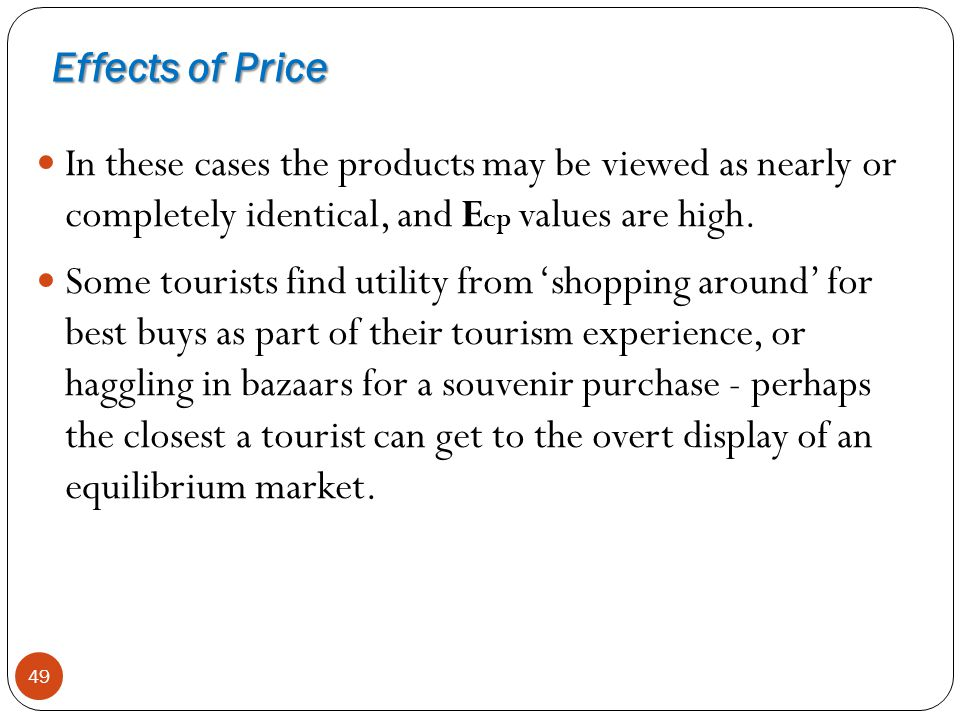 Effects of Price In these cases the products may be viewed as nearly or completely identical, and Ecp values are high.