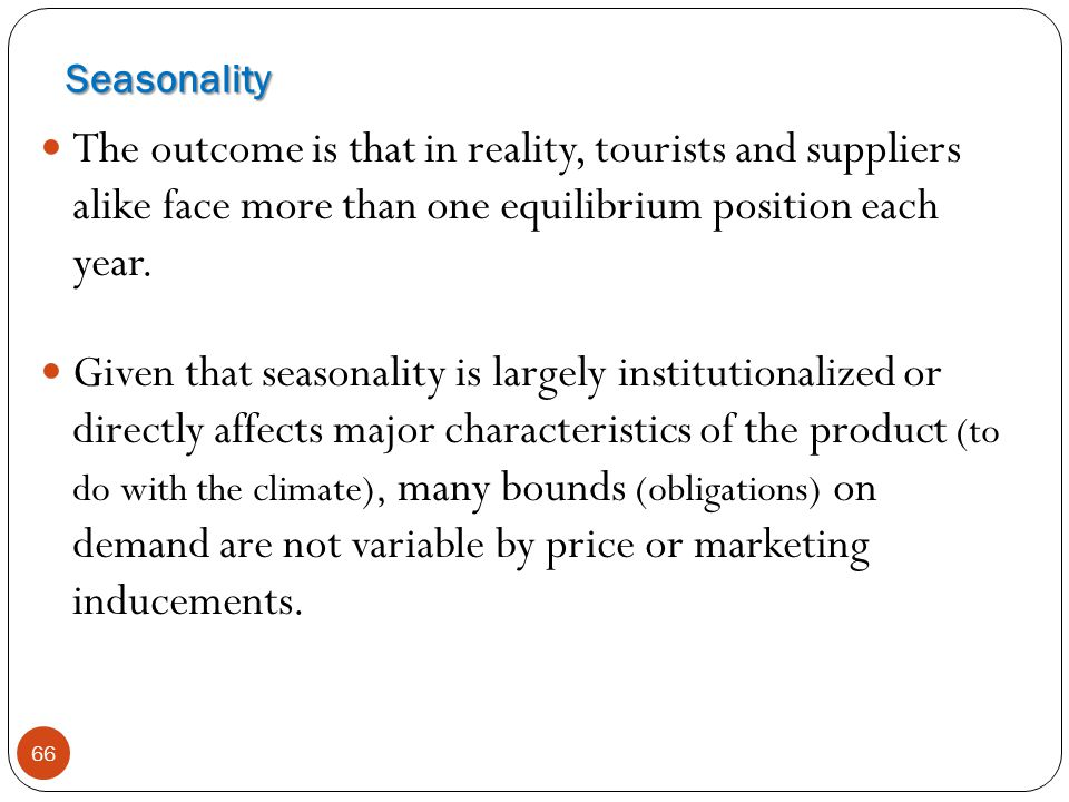 Seasonality The outcome is that in reality, tourists and suppliers alike face more than one equilibrium position each year.