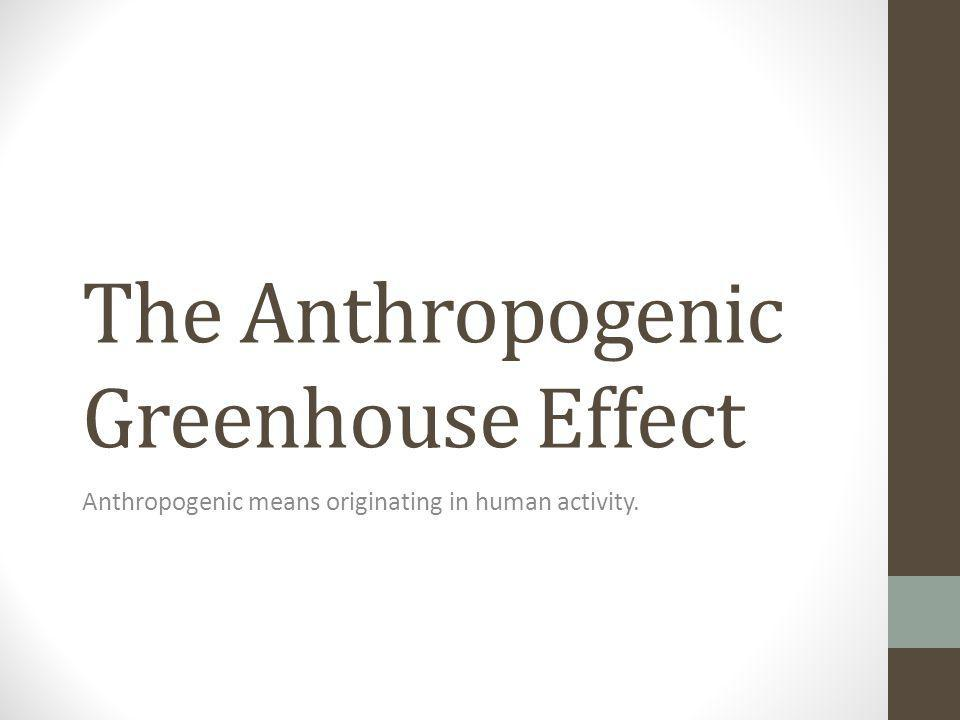 The Anthropogenic Greenhouse Effect